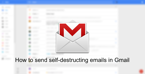 How To Send Self-Destructing Emails In Gmail?