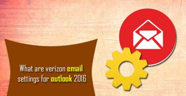 What Are Verizon Email Settings For Outlook 2016?