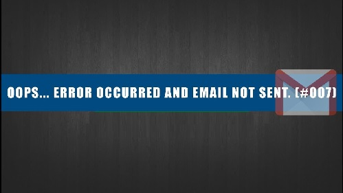 oops... a server error occurred and your email was not sent. (#007)